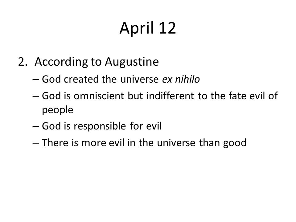 April 12 According to Augustine God created the universe ex nihilo