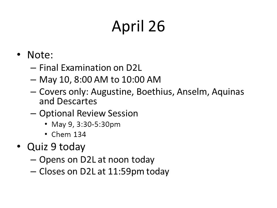 April 26 Note: Quiz 9 today Final Examination on D2L