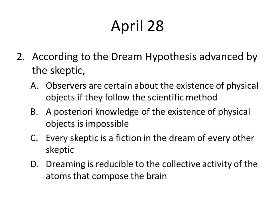 April 28 According to the Dream Hypothesis advanced by the skeptic,