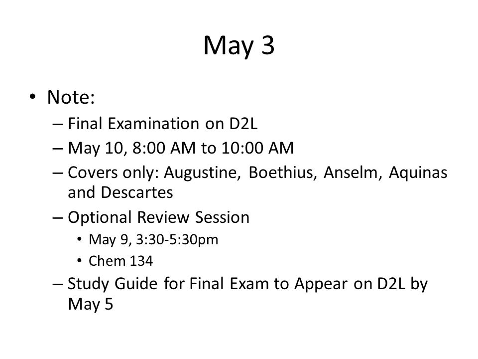 May 3 Note: Final Examination on D2L May 10, 8:00 AM to 10:00 AM