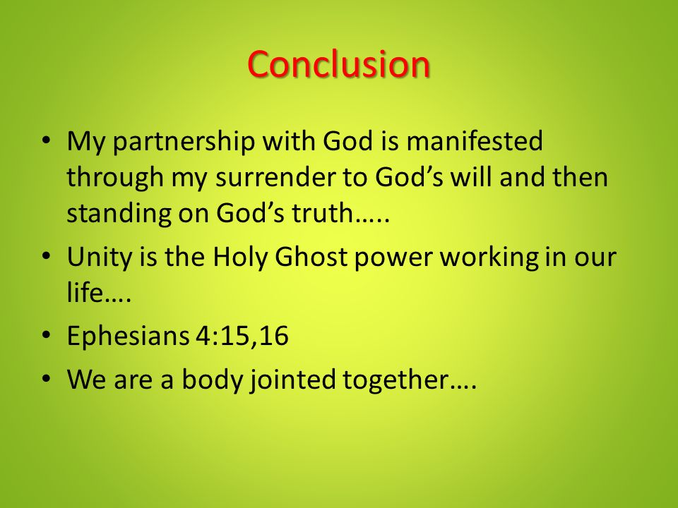 Conclusion My partnership with God is manifested through my surrender to God's will and then standing on God's truth…..