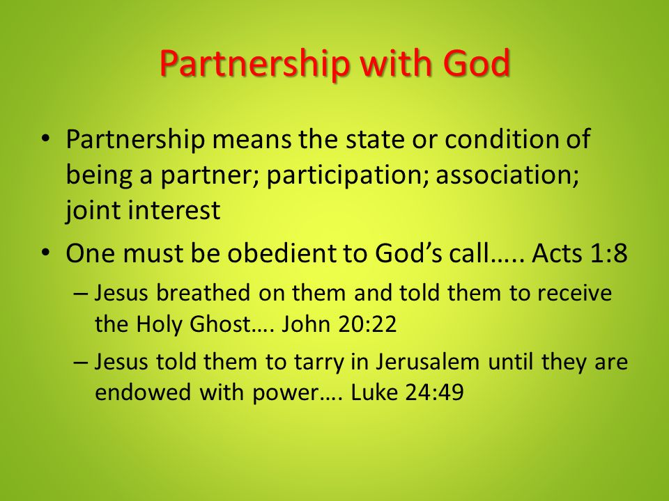 Partnership with God Partnership means the state or condition of being a partner; participation; association; joint interest.