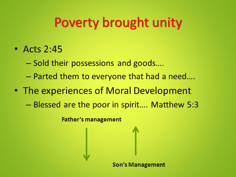 Poverty brought unity Acts 2:45 The experiences of Moral Development