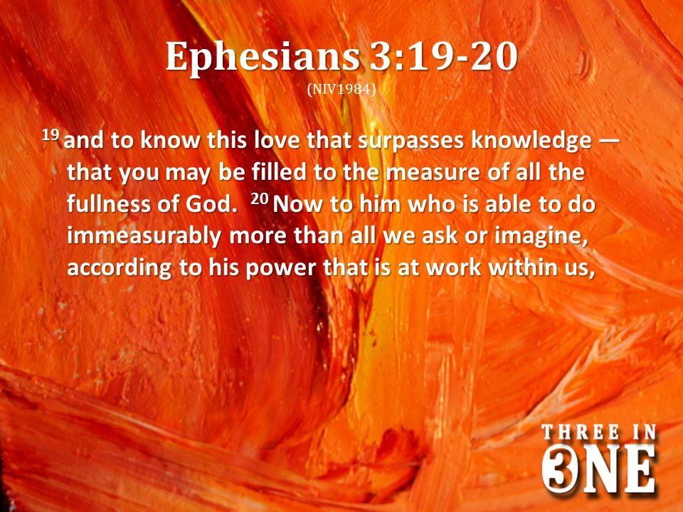 Ephesians 3:19-20 (NIV1984)