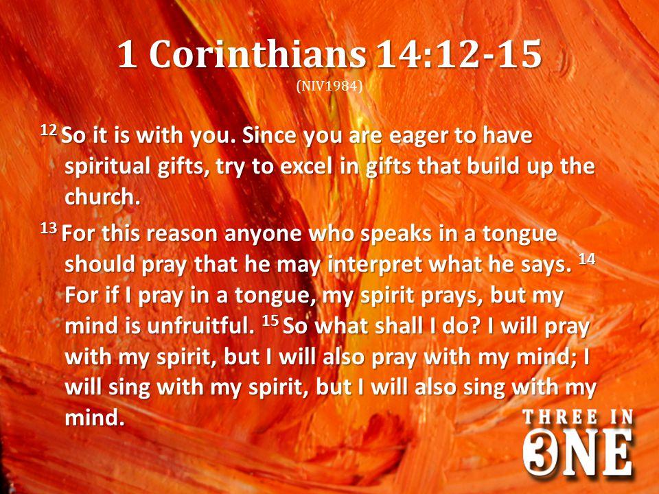 1 Corinthians 14:12-15 (NIV1984)