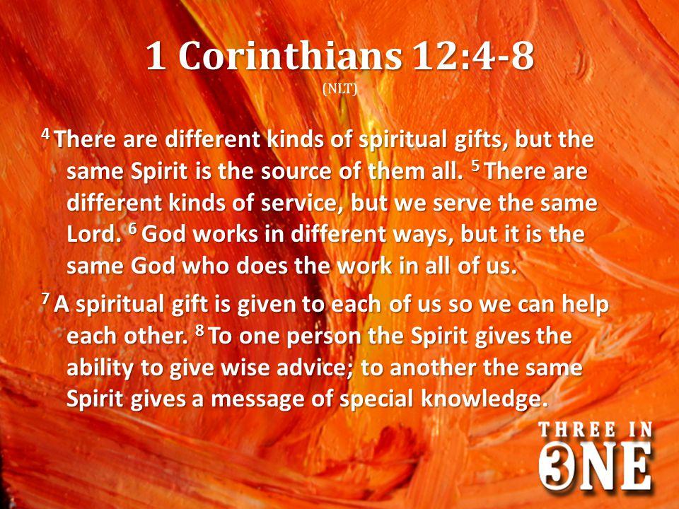 1 Corinthians 12:4-8 (NLT)