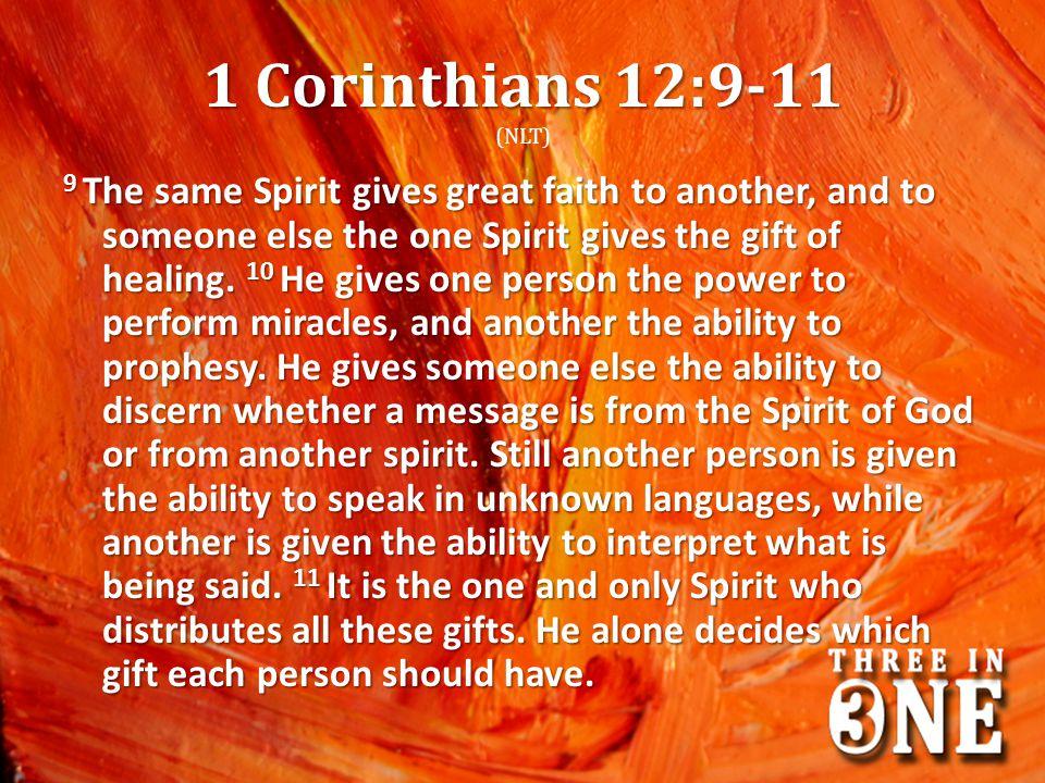 1 Corinthians 12:9-11 (NLT)
