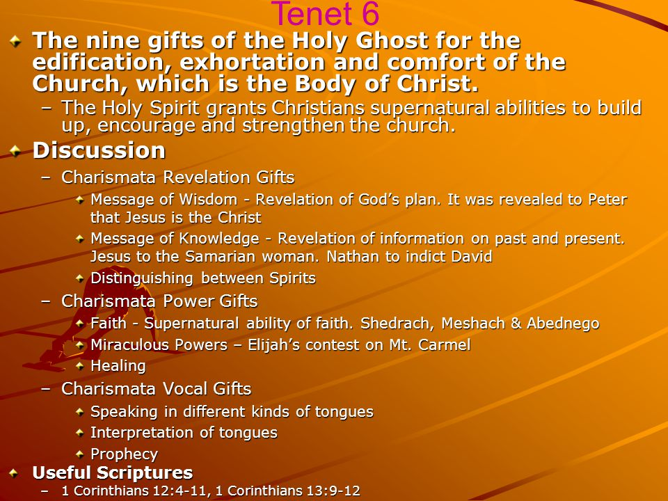 Tenet 6 The nine gifts of the Holy Ghost for the edification, exhortation and comfort of the Church, which is the Body of Christ.