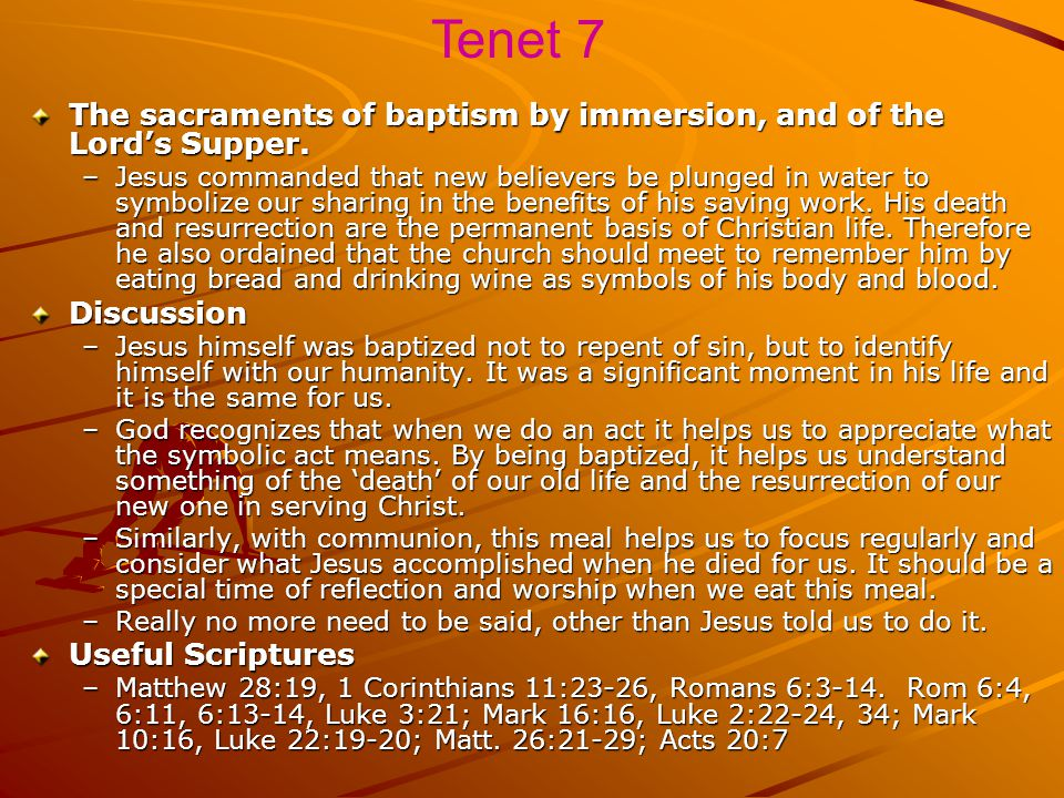 Tenet 7 The sacraments of baptism by immersion, and of the Lord's Supper.