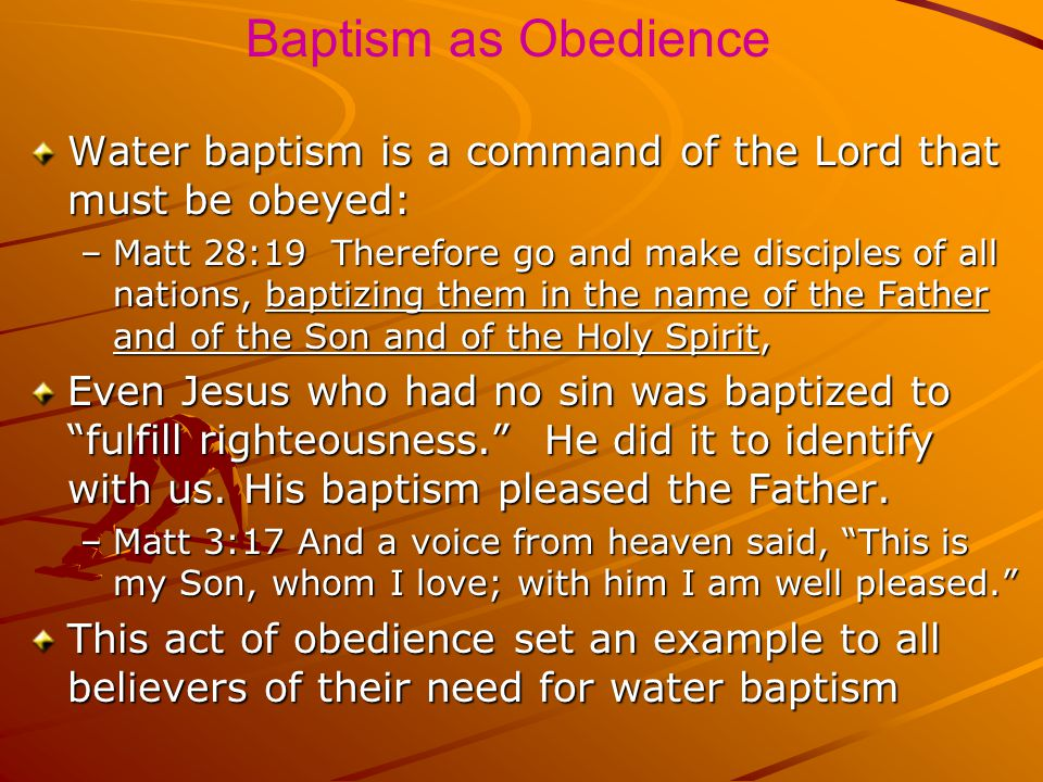 Baptism as Obedience Water baptism is a command of the Lord that must be obeyed: