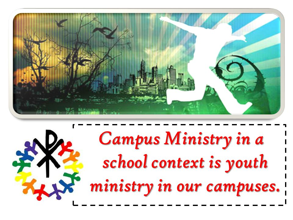 Campus Ministry in a school context is youth ministry in our campuses.