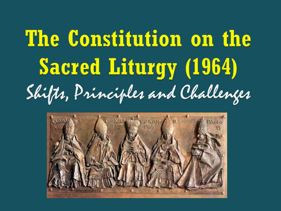 The Constitution on the Sacred Liturgy (1964) Shifts, Principles and Challenges