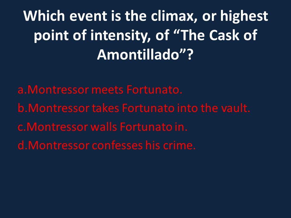 Which event is the climax, or highest point of intensity, of The Cask of Amontillado