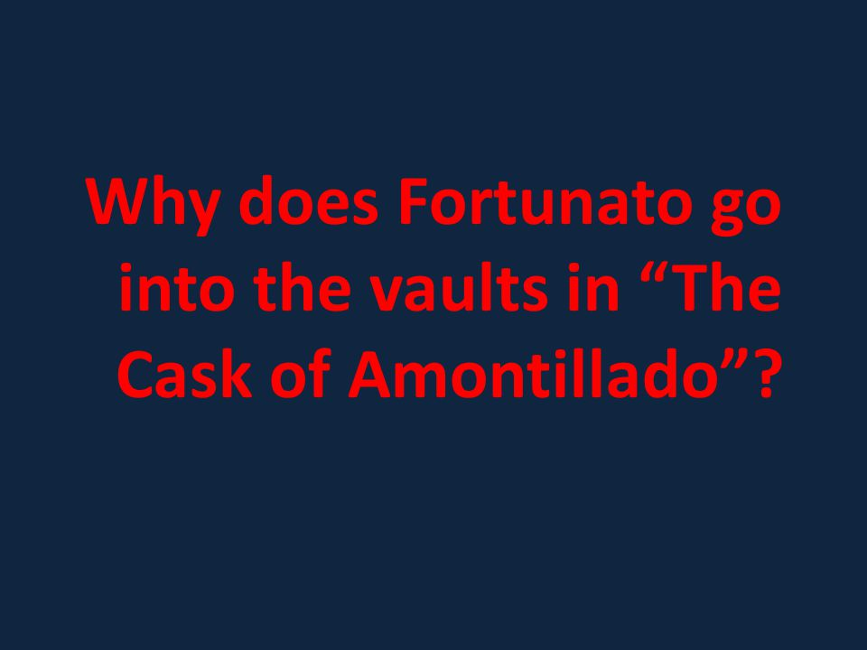 Why does Fortunato go into the vaults in The Cask of Amontillado