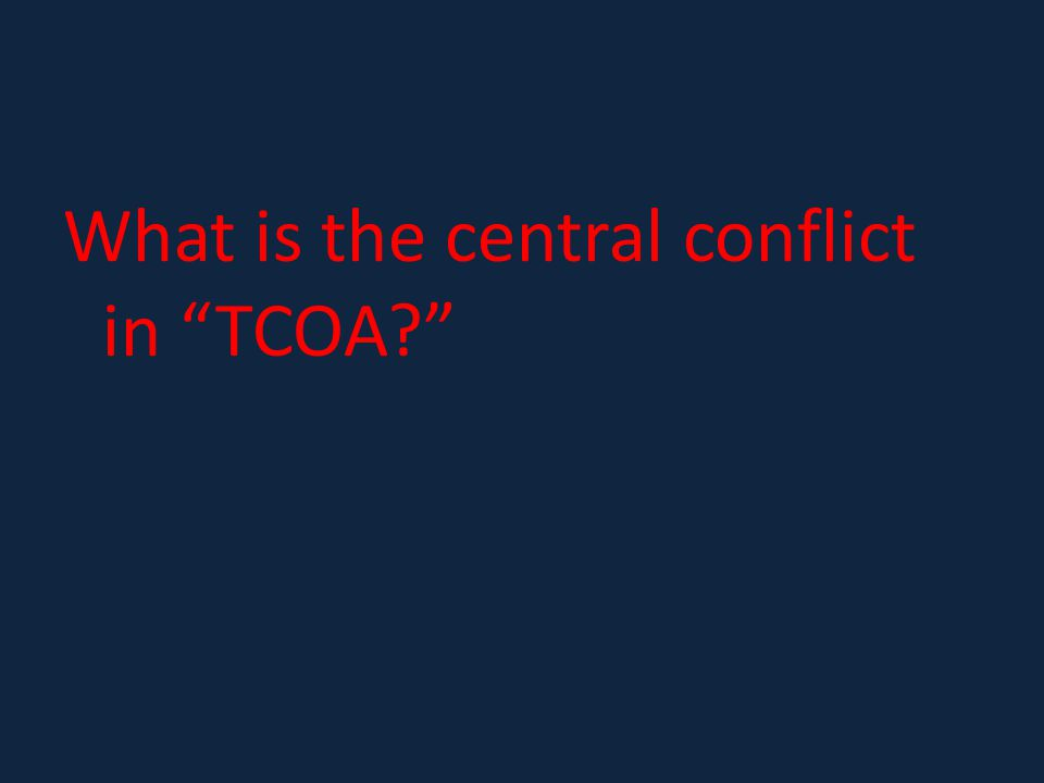 What is the central conflict in TCOA