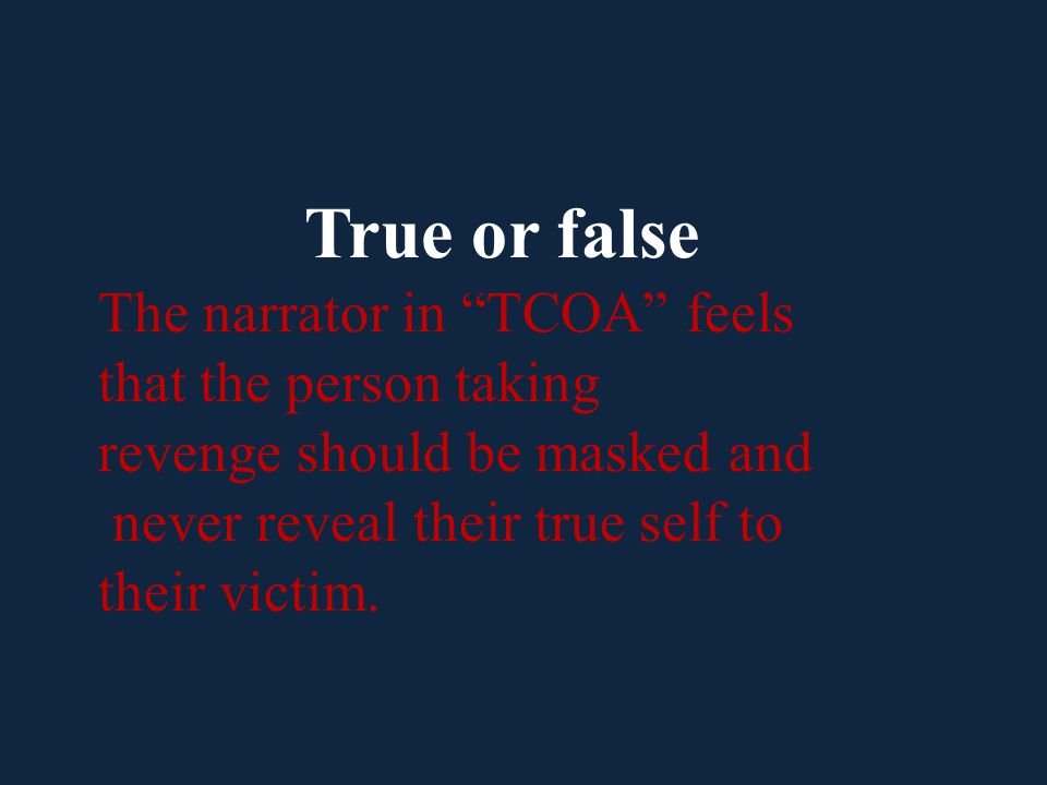 True or false The narrator in TCOA feels that the person taking