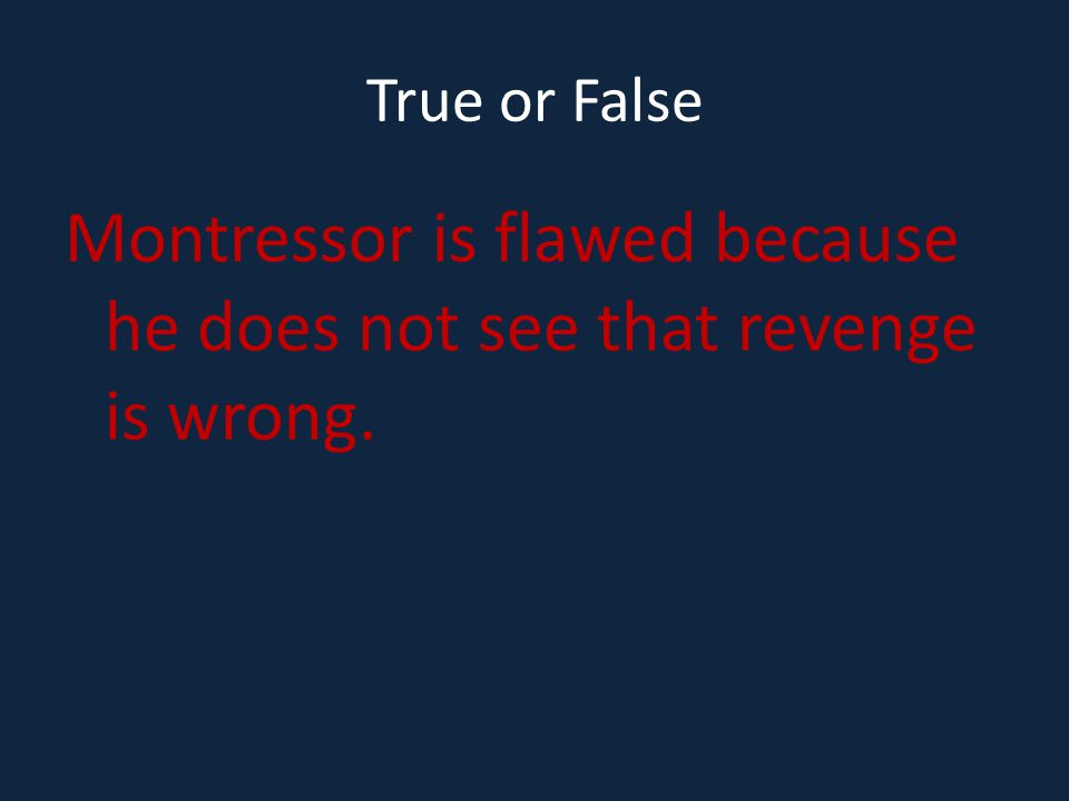Montressor is flawed because he does not see that revenge is wrong.