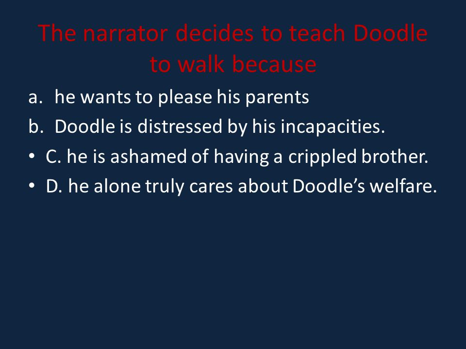 The narrator decides to teach Doodle to walk because