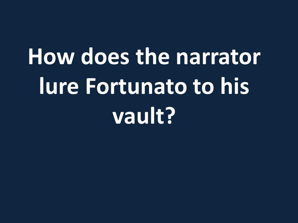 How does the narrator lure Fortunato to his vault