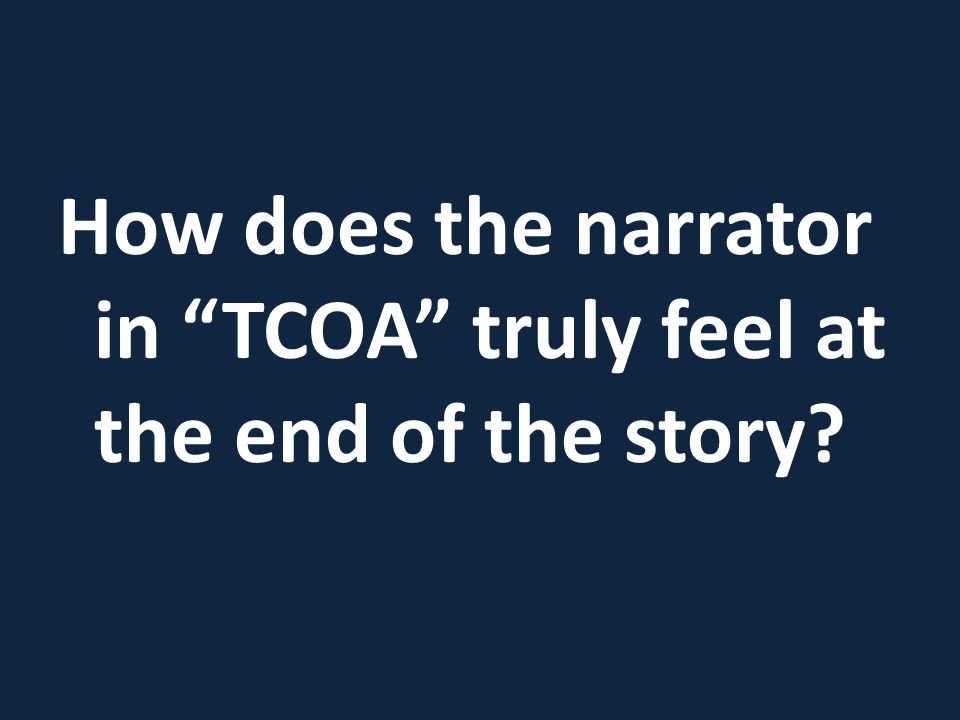 How does the narrator in TCOA truly feel at the end of the story