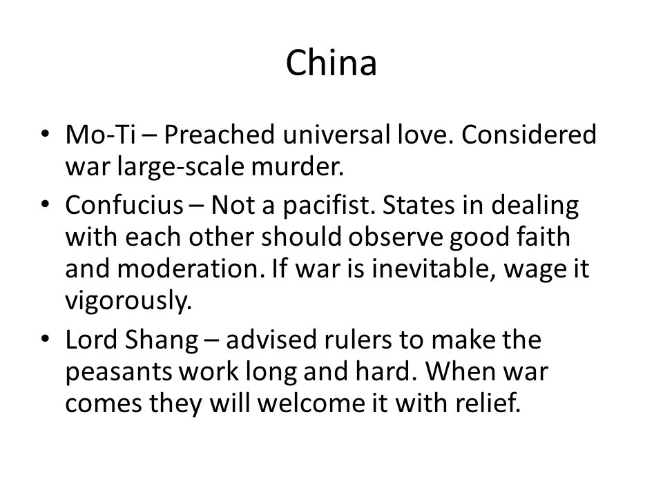 China Mo-Ti – Preached universal love. Considered war large-scale murder.