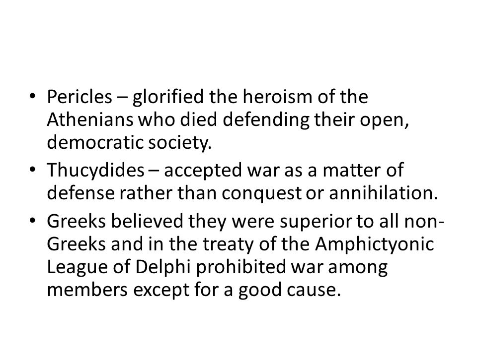 Pericles – glorified the heroism of the Athenians who died defending their open, democratic society.