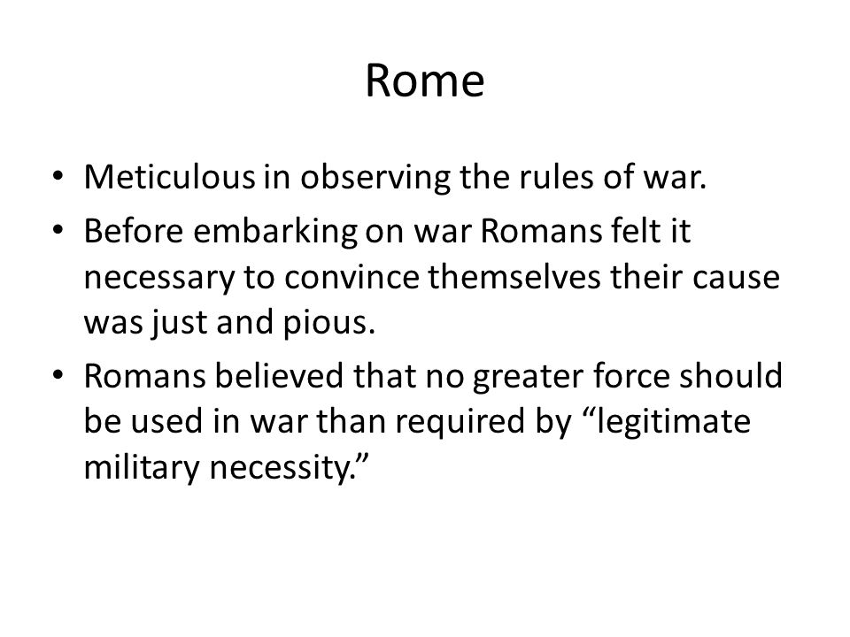 Rome Meticulous in observing the rules of war.