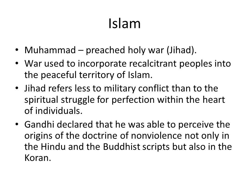 Islam Muhammad – preached holy war (Jihad).