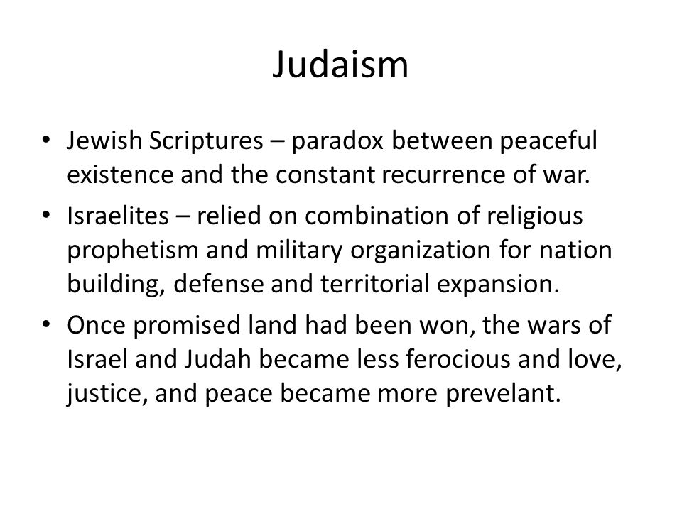 Judaism Jewish Scriptures – paradox between peaceful existence and the constant recurrence of war.