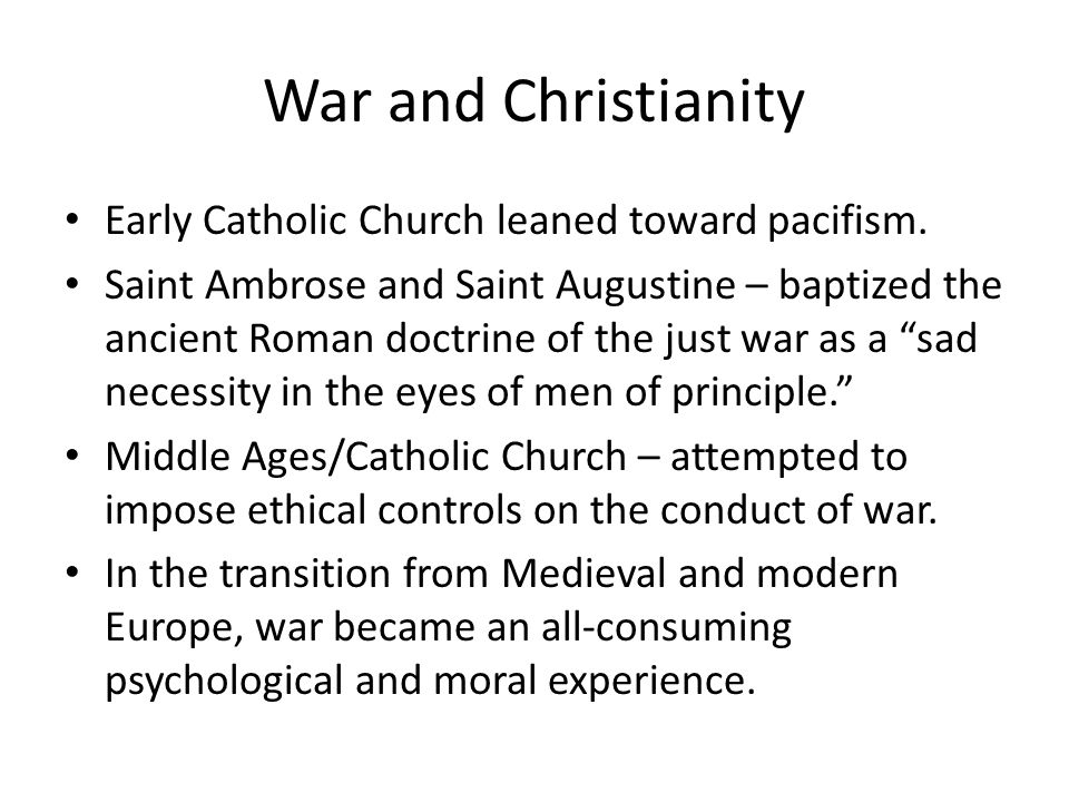 War and Christianity Early Catholic Church leaned toward pacifism.