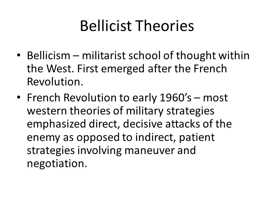 Bellicist Theories Bellicism – militarist school of thought within the West. First emerged after the French Revolution.