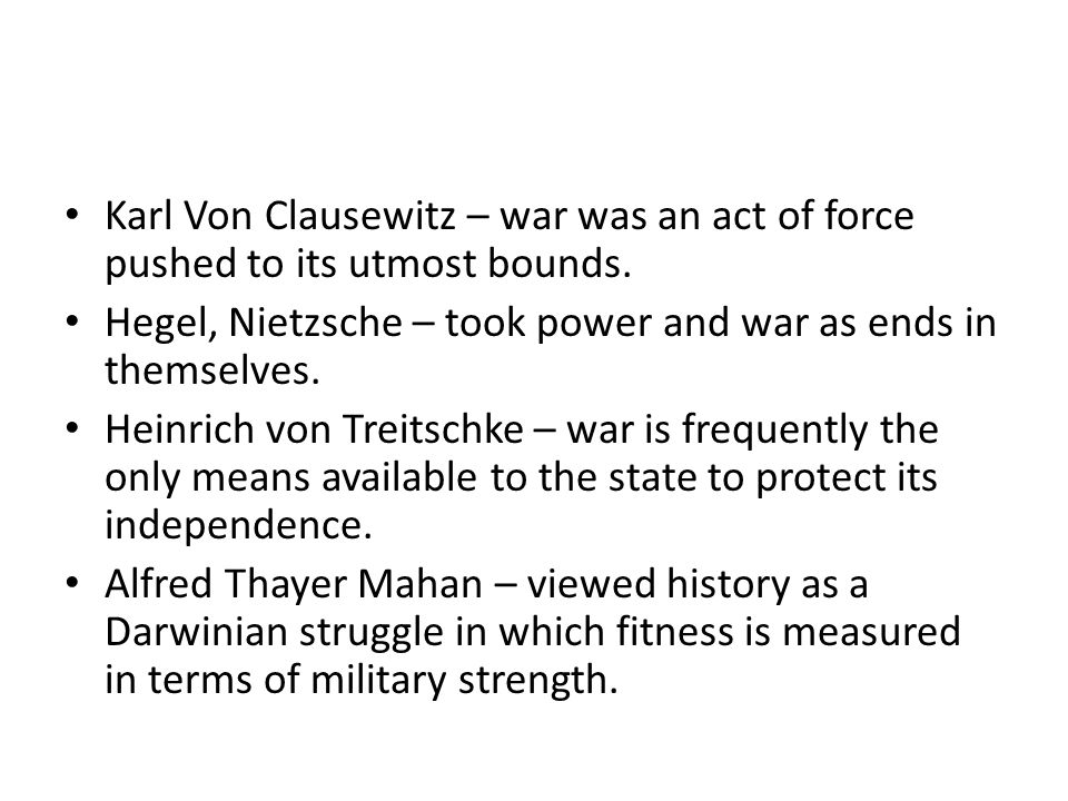 Karl Von Clausewitz – war was an act of force pushed to its utmost bounds.