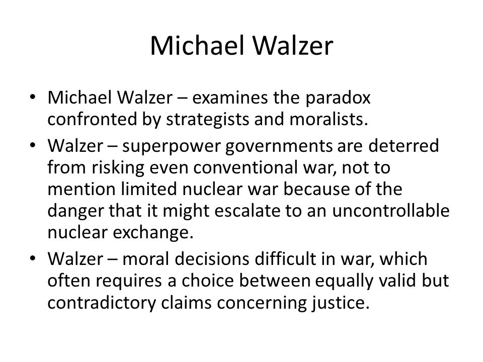 Michael Walzer Michael Walzer – examines the paradox confronted by strategists and moralists.