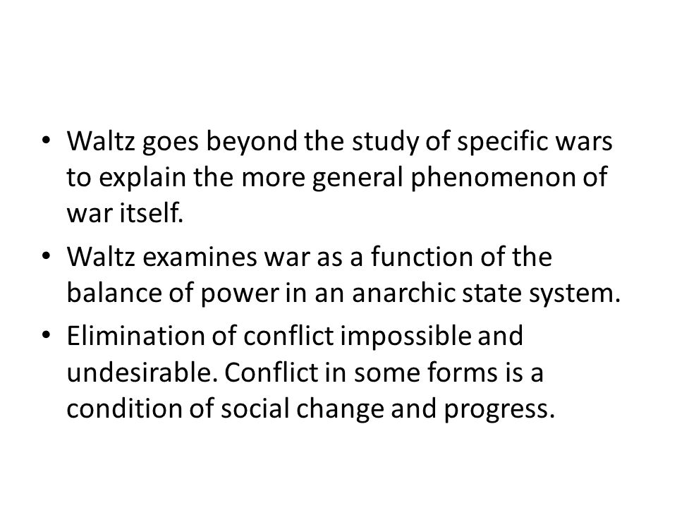 Waltz goes beyond the study of specific wars to explain the more general phenomenon of war itself.