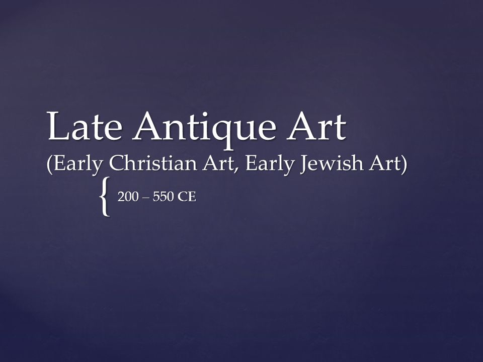 Late Antique Art (Early Christian Art, Early Jewish Art)