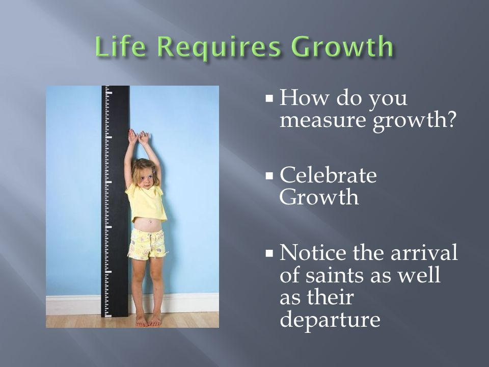 Life Requires Growth How do you measure growth Celebrate Growth