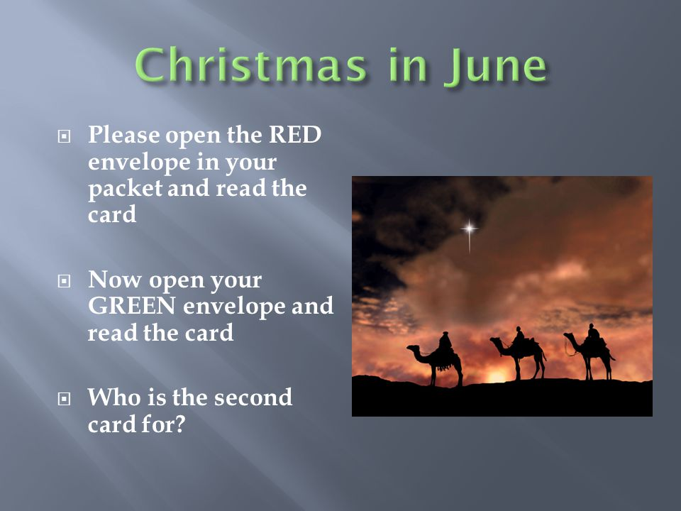 Christmas in June Please open the RED envelope in your packet and read the card. Now open your GREEN envelope and read the card.