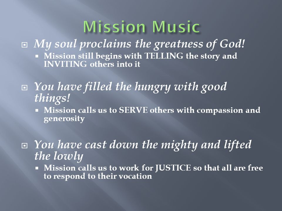 Mission Music My soul proclaims the greatness of God!