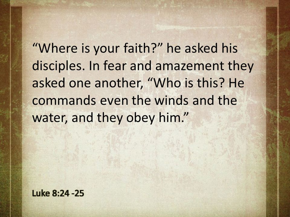 Where is your faith. he asked his disciples