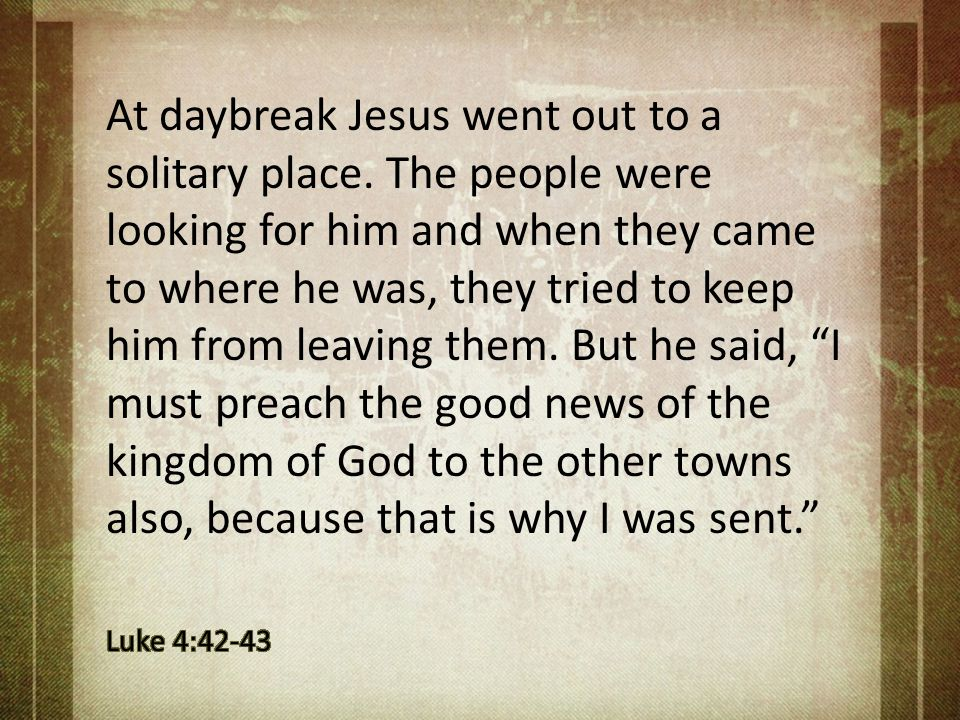 At daybreak Jesus went out to a solitary place