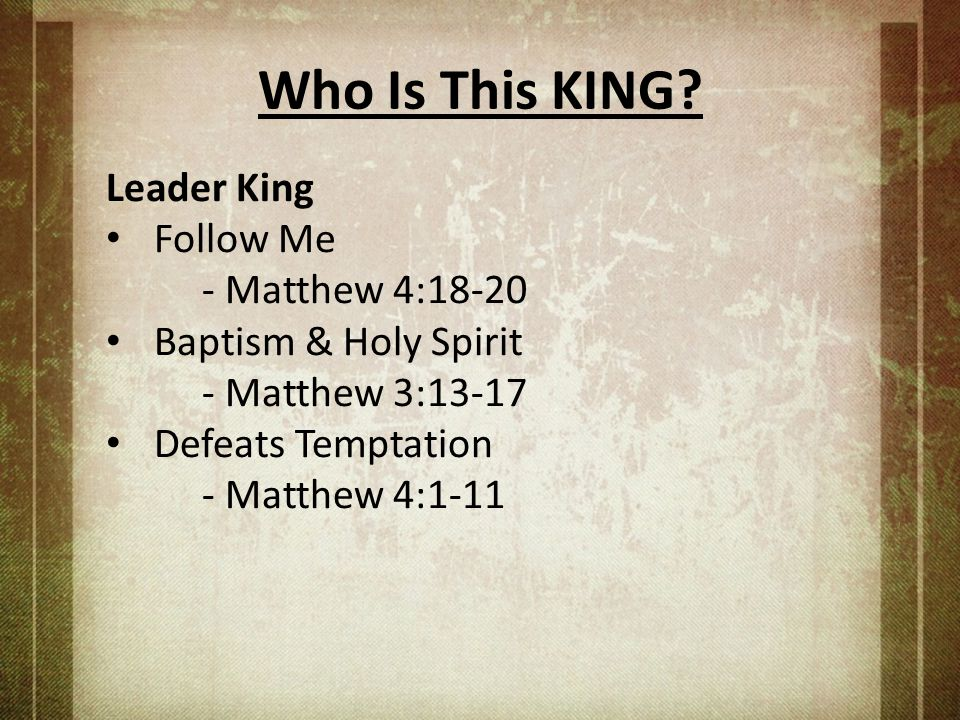 Who Is This KING Leader King Follow Me - Matthew 4:18-20