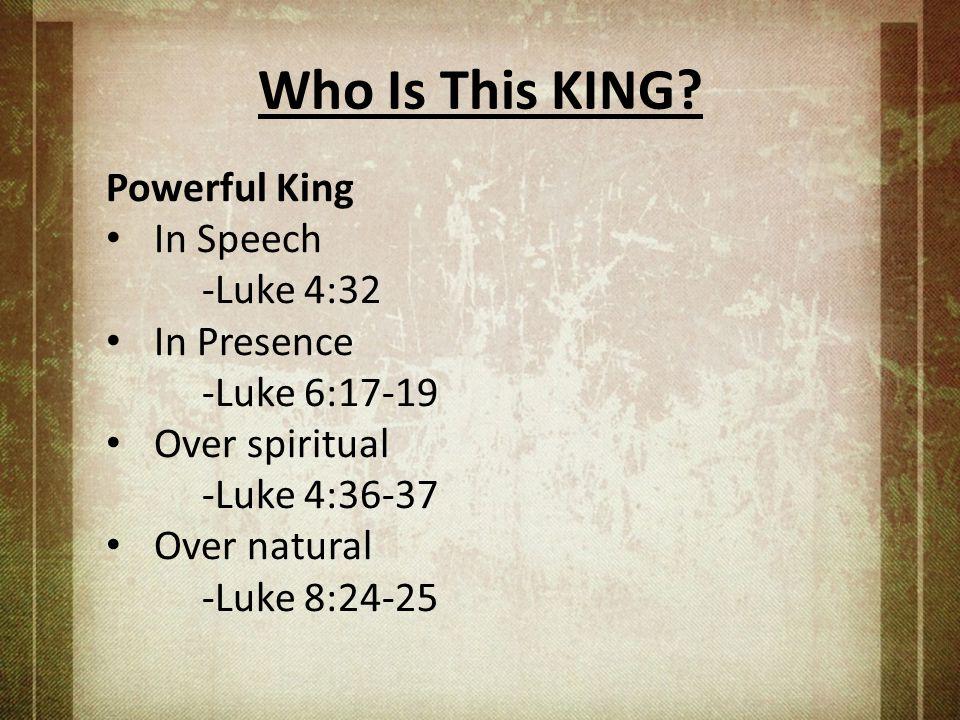 Who Is This KING Powerful King In Speech -Luke 4:32 In Presence