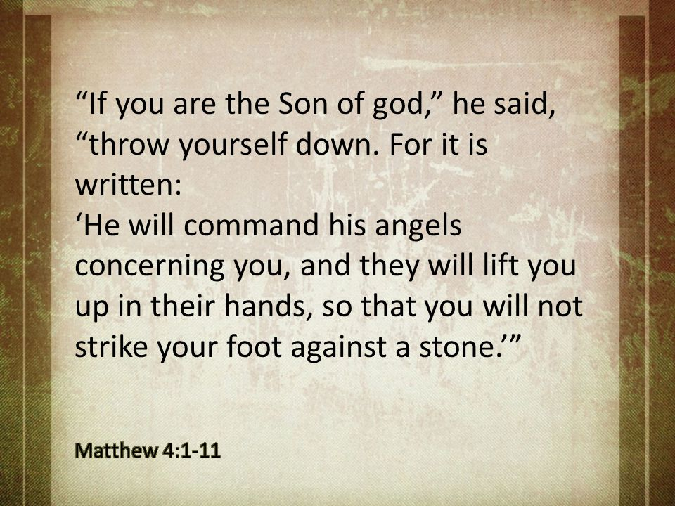 If you are the Son of god, he said, throw yourself down
