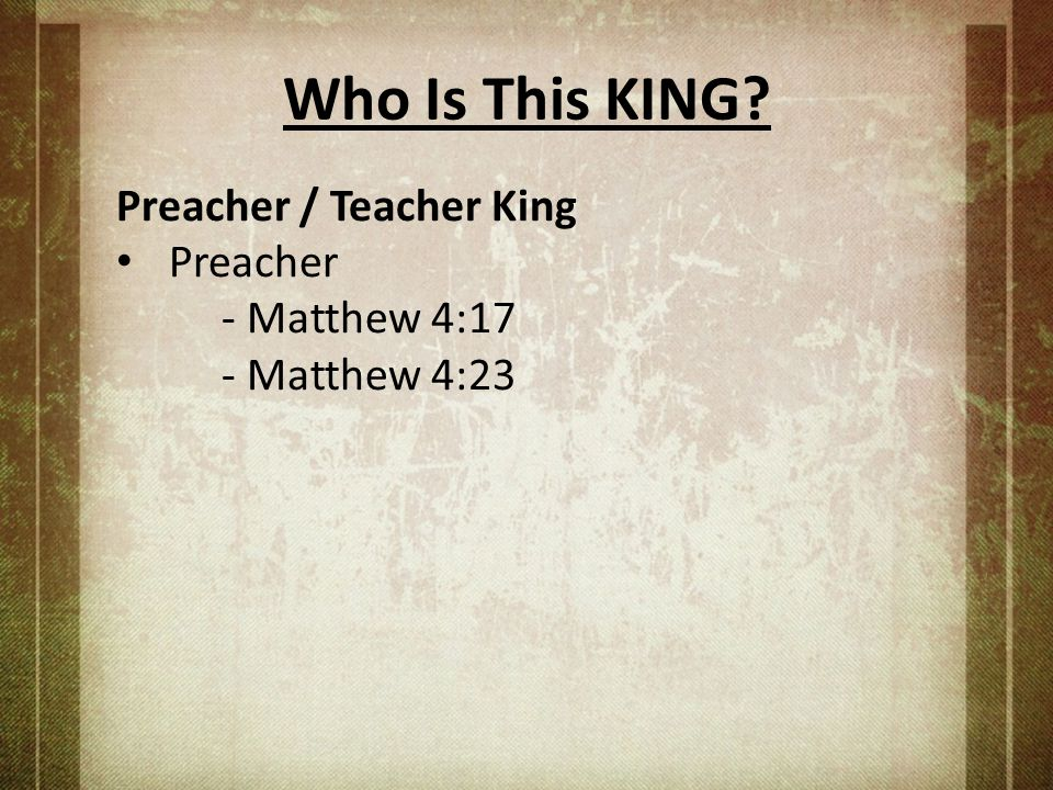 Who Is This KING Preacher / Teacher King Preacher - Matthew 4:17