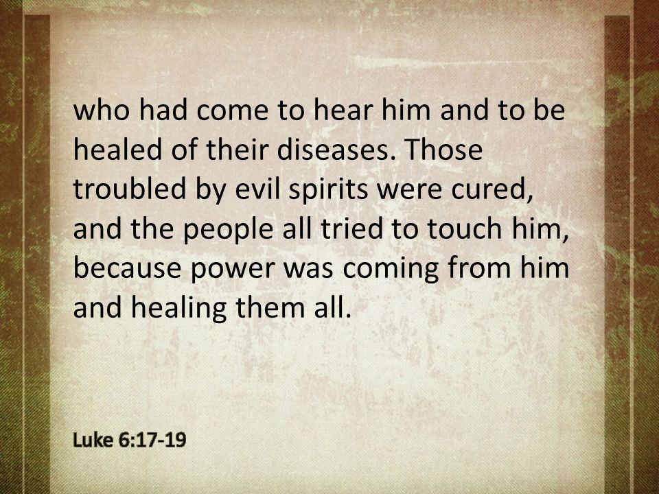who had come to hear him and to be healed of their diseases