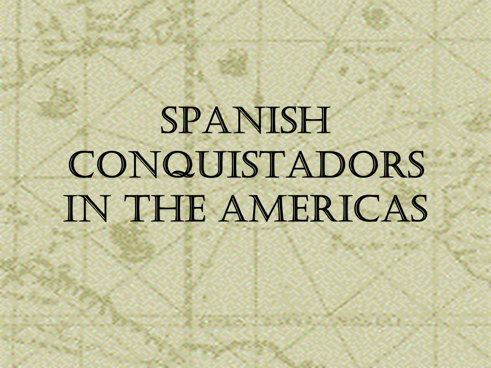Spanish Conquistadors IN the Americas