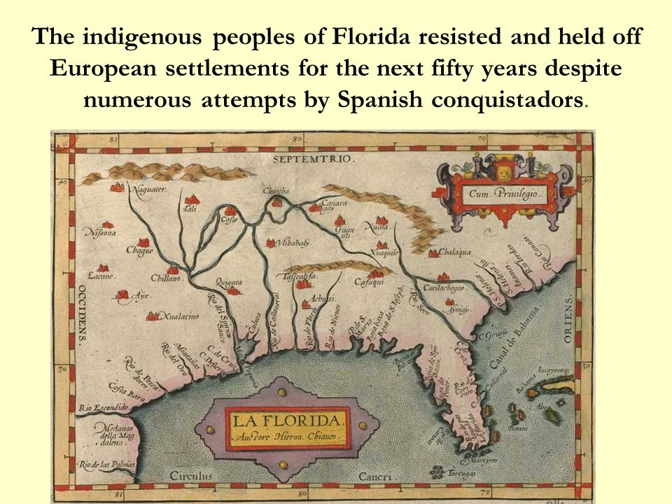 The indigenous peoples of Florida resisted and held off European settlements for the next fifty years despite numerous attempts by Spanish conquistadors.