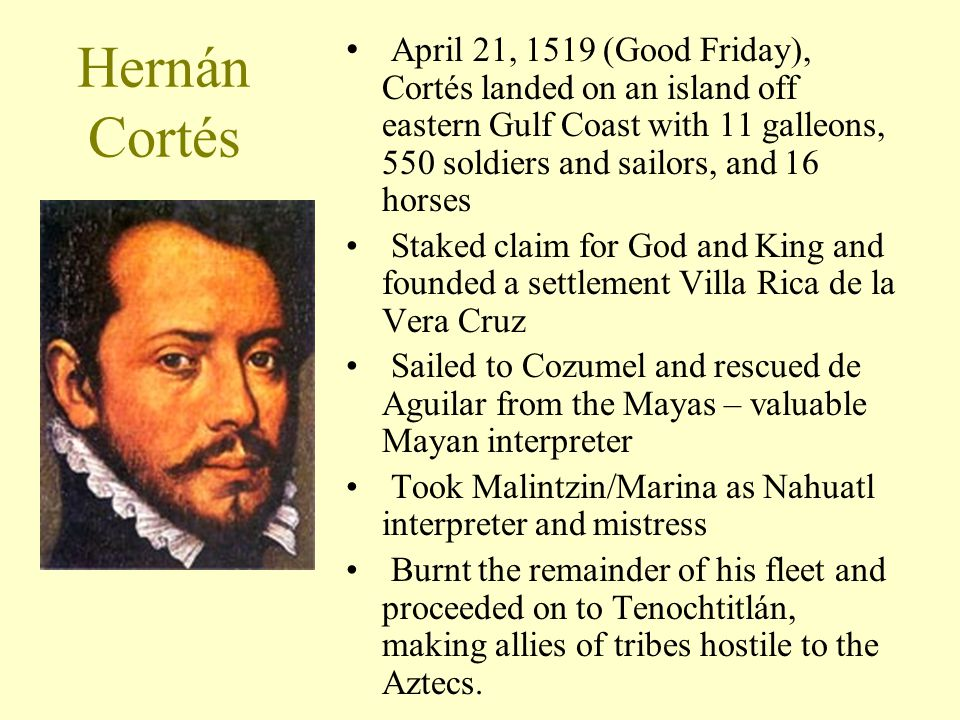 April 21, 1519 (Good Friday), Cortés landed on an island off eastern Gulf Coast with 11 galleons, 550 soldiers and sailors, and 16 horses