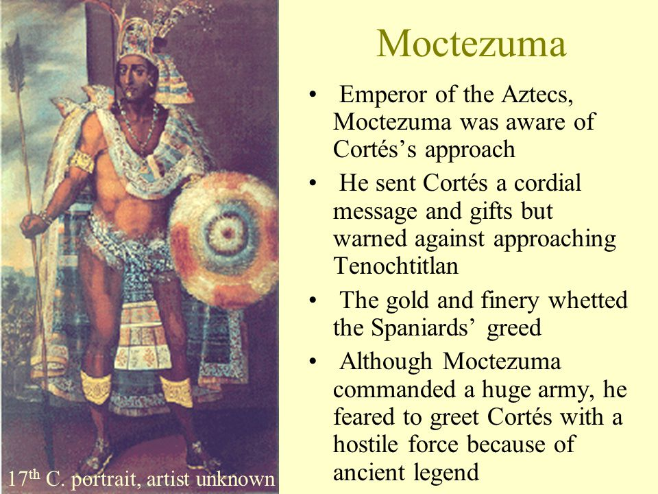 Moctezuma Emperor of the Aztecs, Moctezuma was aware of Cortés's approach.