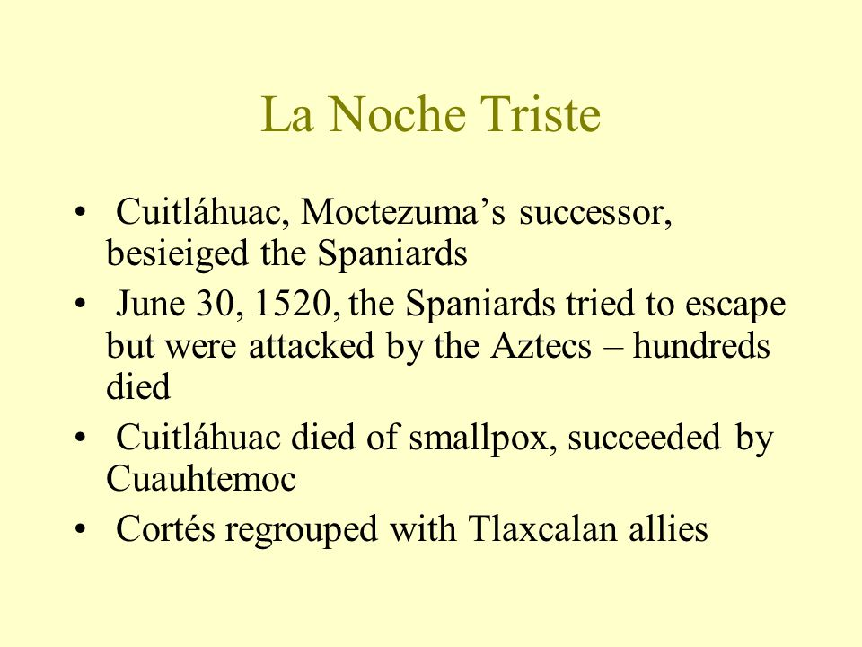 La Noche Triste Cuitláhuac, Moctezuma's successor, besieiged the Spaniards.